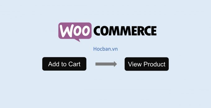 Thay thế nút Add to Cart thành View Product trong WooCommerce