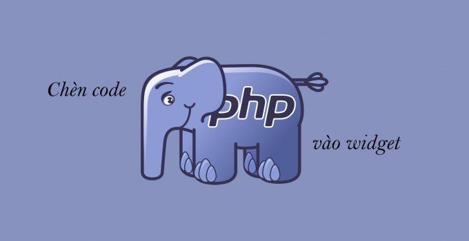 Chèn code PHP vào widget trên WordPress không dùng plugin