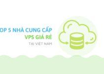 Top 5 nhà cung cấp VPS rẻ nhất Việt Nam hiện nay